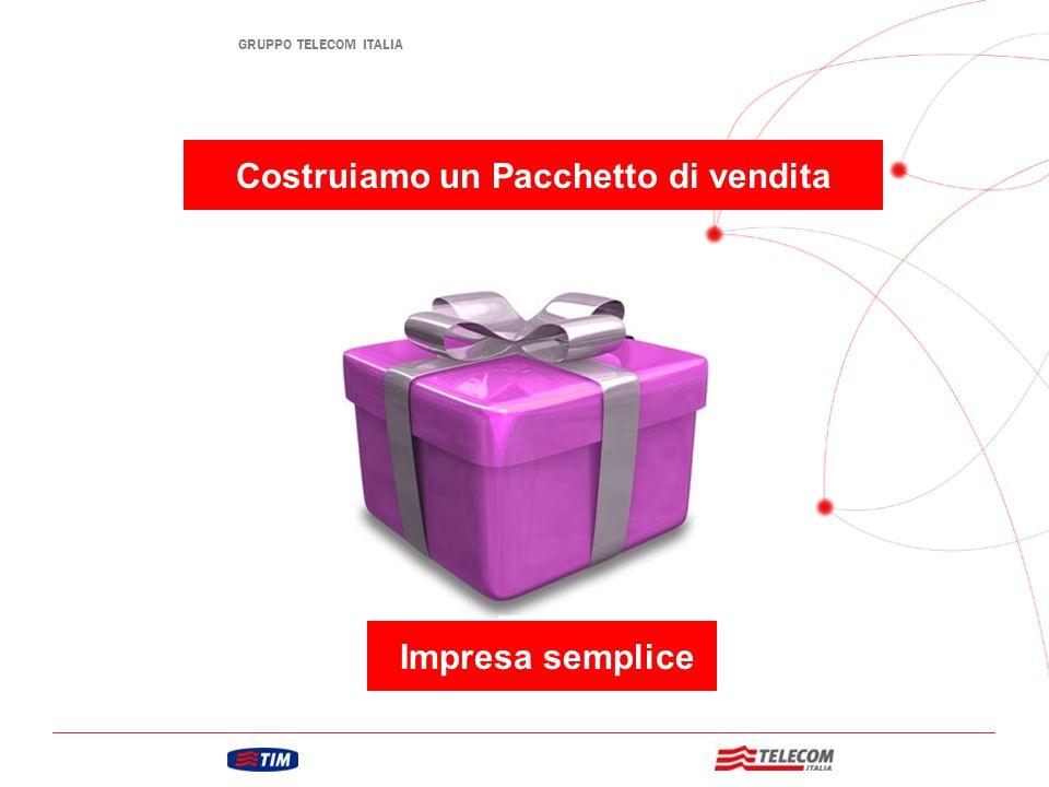 GRUPPO TELECOM ITALIA Costruiamo un Pacchetto di vendita Impresa semplice