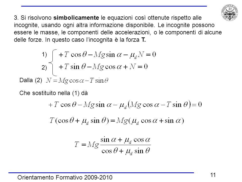 Orientamento Formativo 2009-2010 11 3. Si risolvono simbolicamente le equazioni così ottenute rispetto alle incognite, usando ogni altra informazione