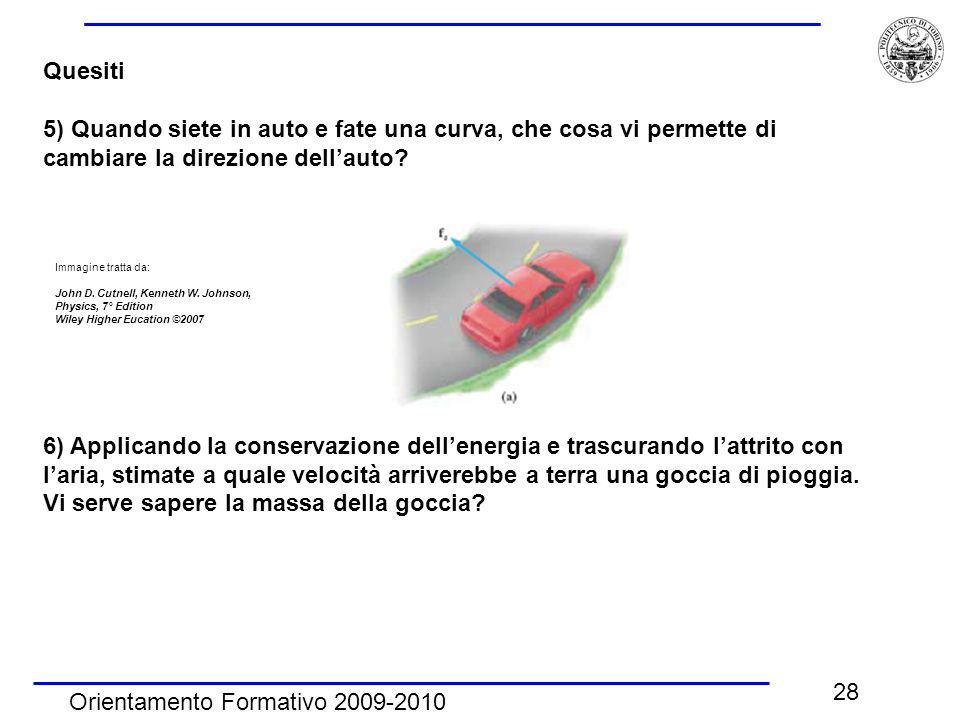 Orientamento Formativo 2009-2010 28 Quesiti 5) Quando siete in auto e fate una curva, che cosa vi permette di cambiare la direzione dell'auto.
