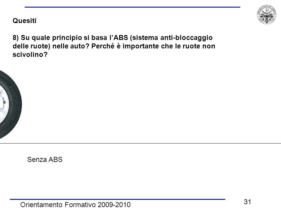 Orientamento Formativo 2009-2010 31 Quesiti 8) Su quale principio si basa l'ABS (sistema anti-bloccaggio delle ruote) nelle auto.