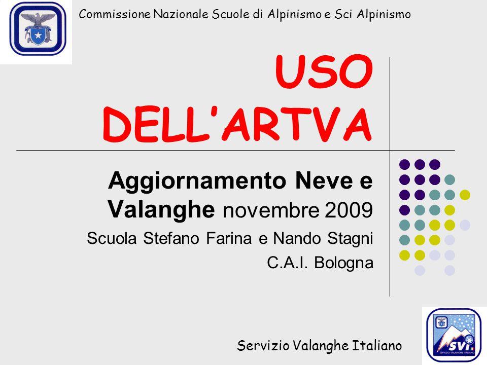 Commissione Nazionale Scuole di Alpinismo e Sci Alpinismo Servizio Valanghe Italiano USO DELL'ARTVA Aggiornamento Neve e Valanghe novembre 2009 Scuola