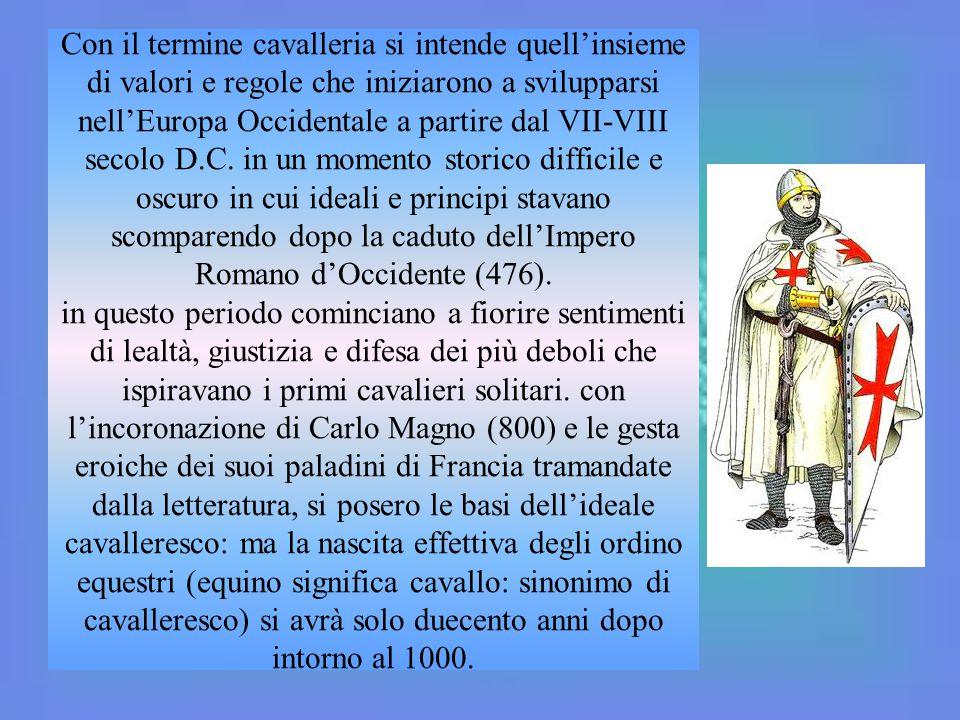 Con il termine cavalleria si intende quell'insieme di valori e regole che iniziarono a svilupparsi nell'Europa Occidentale a partire dal VII-VIII seco