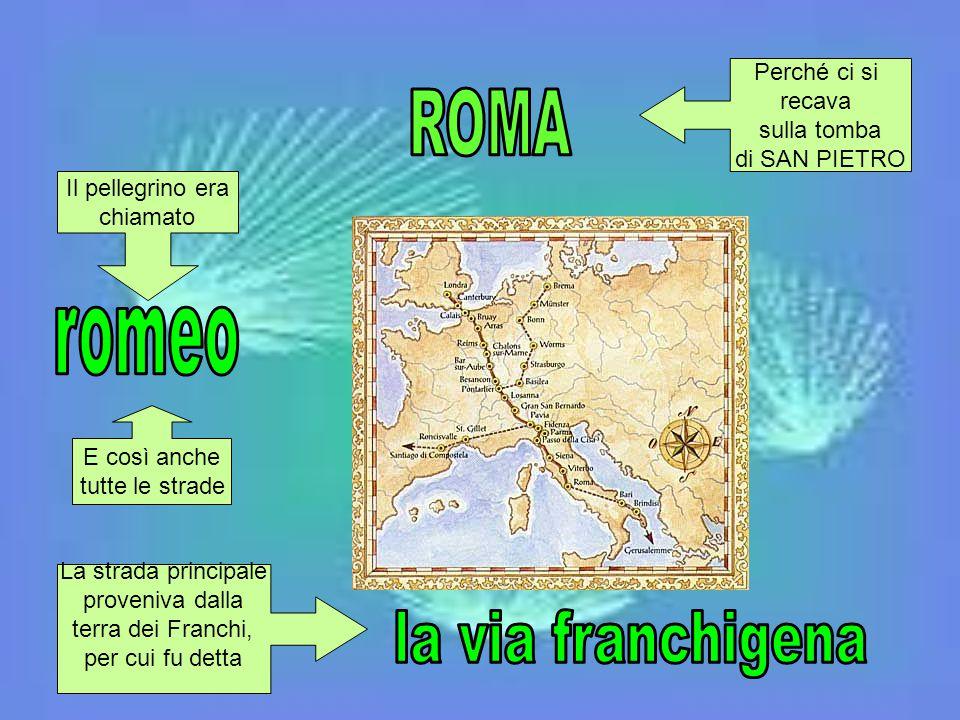 Il pellegrino era chiamato La strada principale proveniva dalla terra dei Franchi, per cui fu detta Perché ci si recava sulla tomba di SAN PIETRO E co