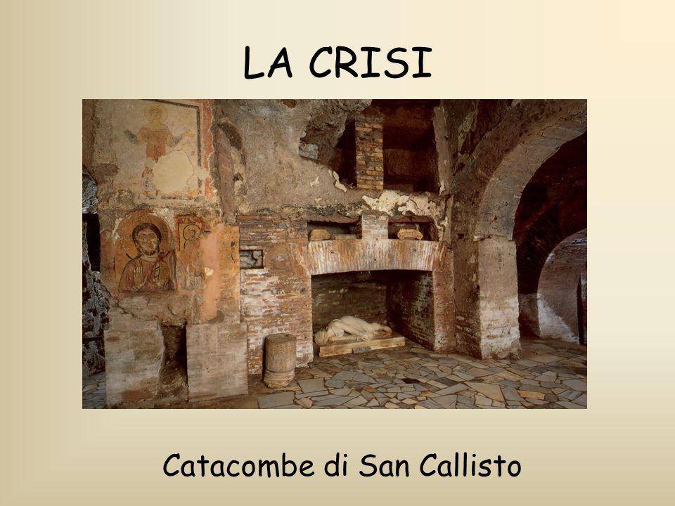 LA CRISI Catacombe di San Callisto