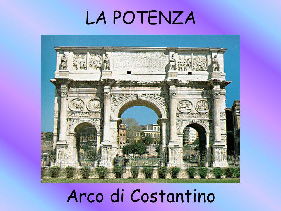 LA POTENZA Arco di Costantino