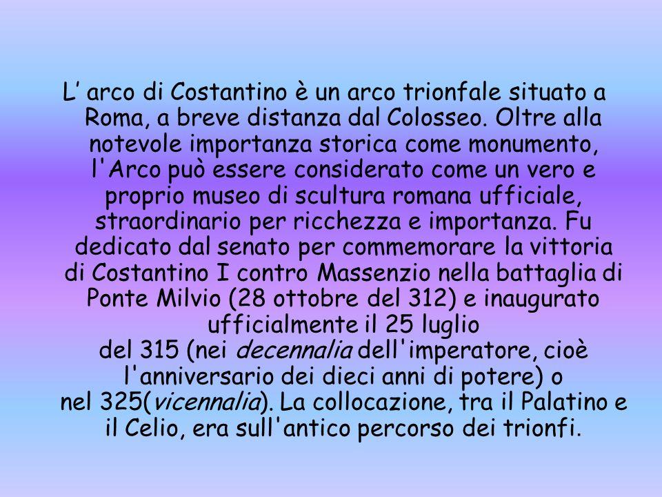 L' arco di Costantino è un arco trionfale situato a Roma, a breve distanza dal Colosseo.