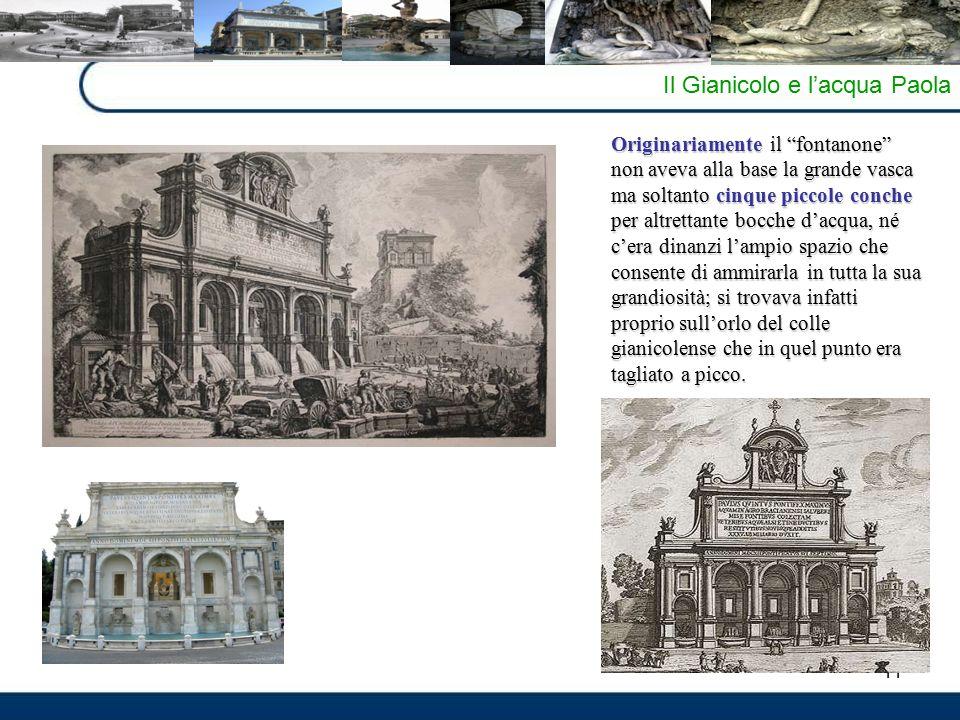 """11 Il Gianicolo e l'acqua Paola Originariamente il """"fontanone"""" non aveva alla base la grande vasca ma soltanto cinque piccole conche per altrettante b"""