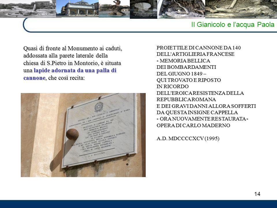 14 Il Gianicolo e l'acqua Paola PROIETTILE DI CANNONE DA 140 DELL'ARTIGLIERIA FRANCESE - MEMORIA BELLICA DEI BOMBARDAMENTI DEL GIUGNO 1849 – QUI TROVA