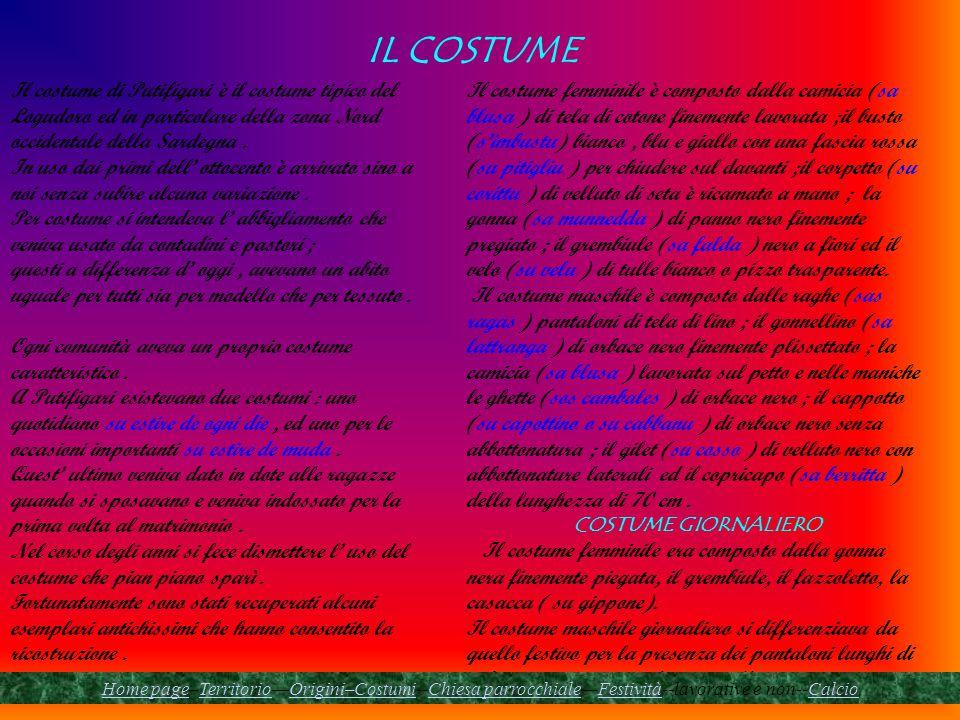 IL COSTUME Il costume di Putifigari è il costume tipico del Logudoro ed in particolare della zona Nord occidentale della Sardegna. In uso dai primi de