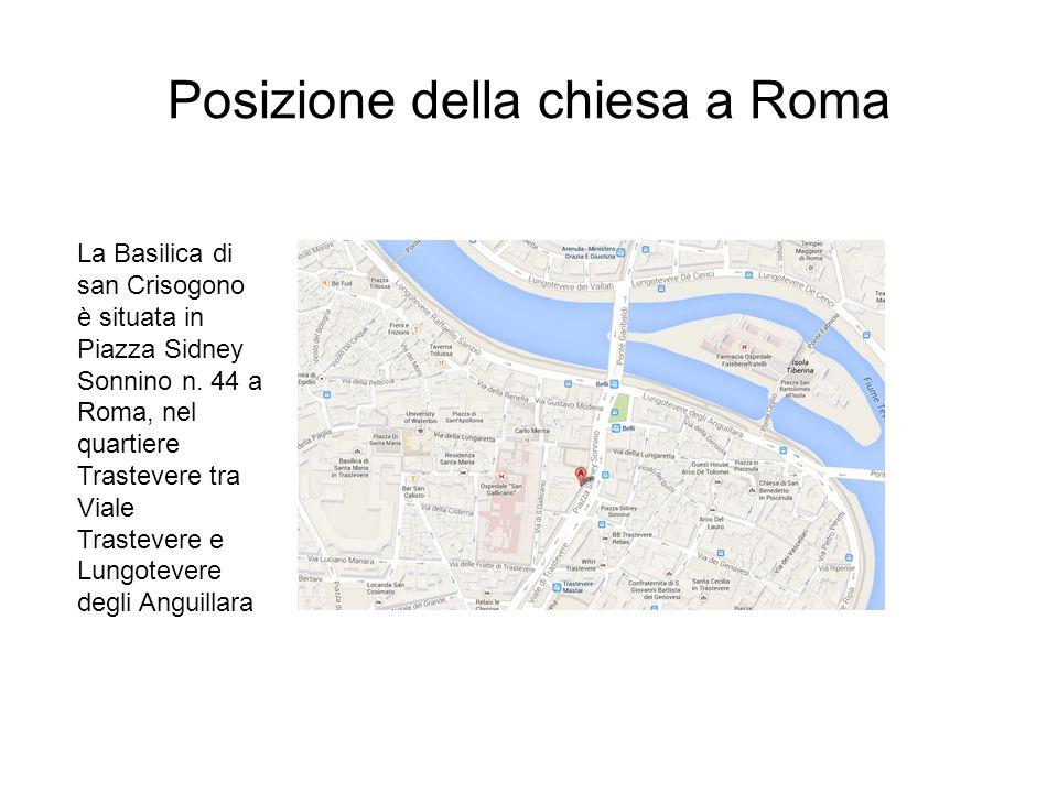 Posizione della chiesa a Roma La Basilica di san Crisogono è situata in Piazza Sidney Sonnino n. 44 a Roma, nel quartiere Trastevere tra Viale Trastev