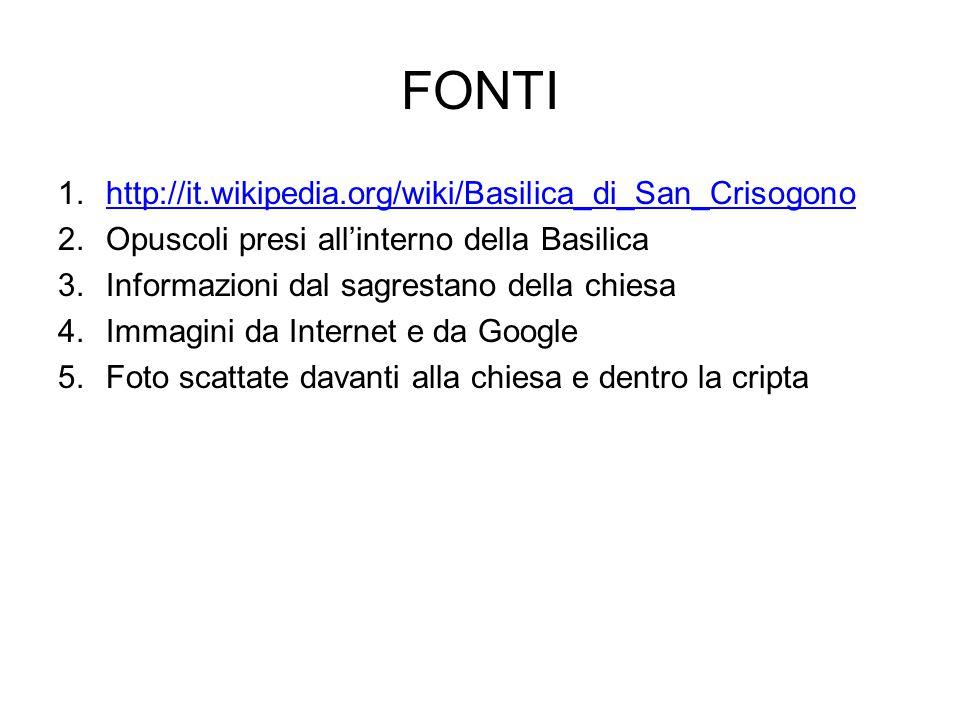 FONTI 1.http://it.wikipedia.org/wiki/Basilica_di_San_Crisogonohttp://it.wikipedia.org/wiki/Basilica_di_San_Crisogono 2.Opuscoli presi all'interno dell