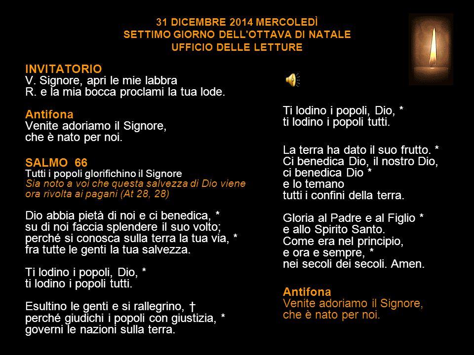 31 DICEMBRE 2014 MERCOLEDÌ SETTIMO GIORNO DELL OTTAVA DI NATALE UFFICIO DELLE LETTURE INVITATORIO V.