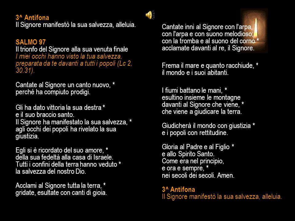 2^ Antifona Una luce si è levata per il giusto, gioia per i retti di cuore, alleluia. SALMO 96 La gloria del Signore nel giudizio Questo salmo si rife