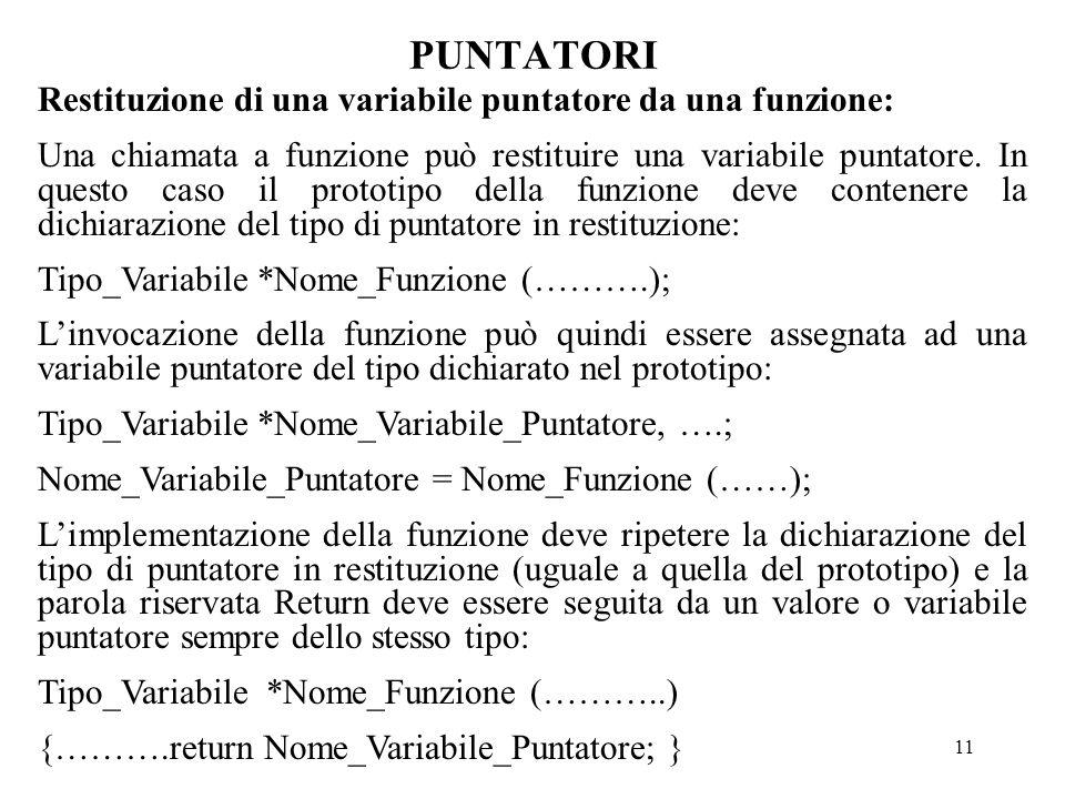 11 PUNTATORI Restituzione di una variabile puntatore da una funzione: Una chiamata a funzione può restituire una variabile puntatore.