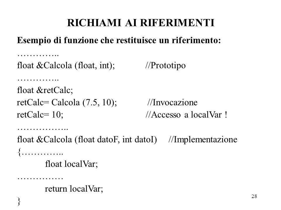 28 RICHIAMI AI RIFERIMENTI Esempio di funzione che restituisce un riferimento: …………..