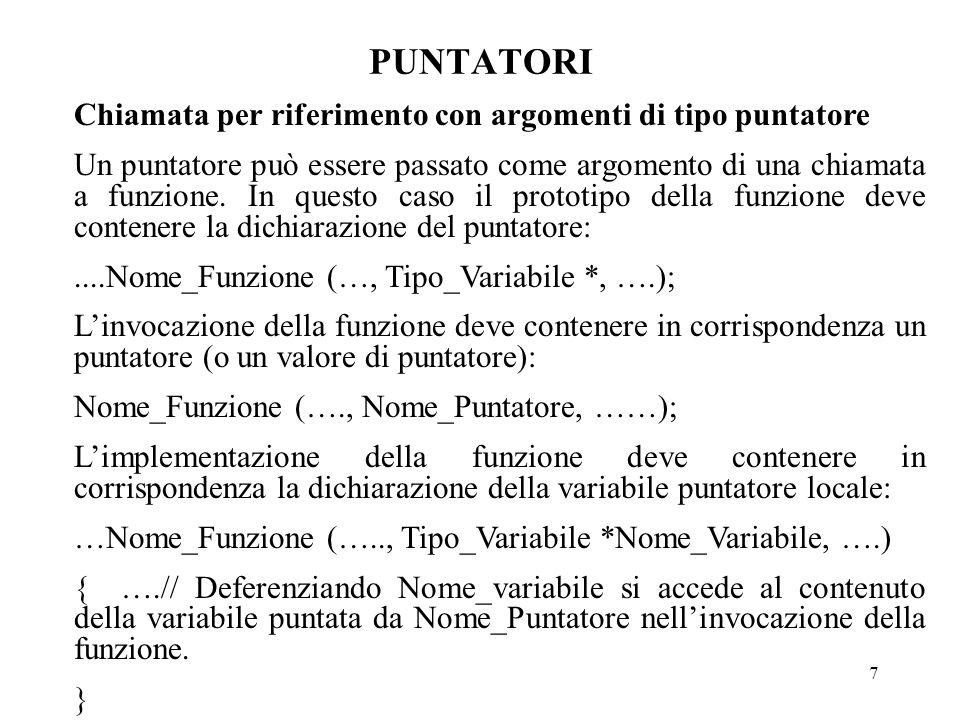 7 PUNTATORI Chiamata per riferimento con argomenti di tipo puntatore Un puntatore può essere passato come argomento di una chiamata a funzione.