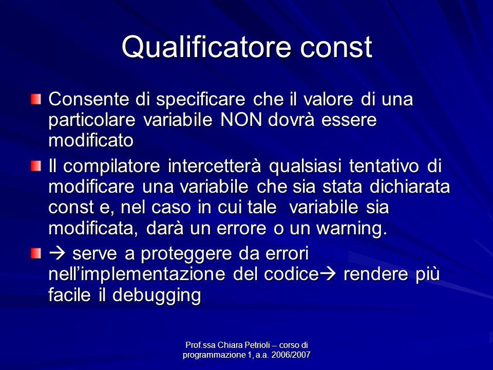 Prof.ssa Chiara Petrioli -- corso di programmazione 1, a.a. 2006/2007 Qualificatore const Consente di specificare che il valore di una particolare var