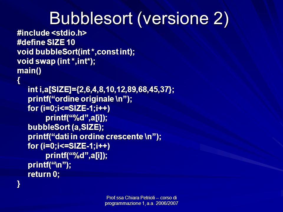 Prof.ssa Chiara Petrioli -- corso di programmazione 1, a.a. 2006/2007 Bubblesort (versione 2) #include #include #define SIZE 10 void bubbleSort(int *,
