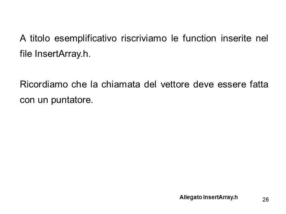 26 A titolo esemplificativo riscriviamo le function inserite nel file InsertArray.h.