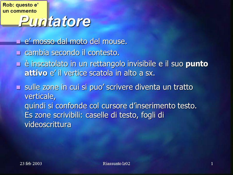 23 feb 2003Riassunto lz021 Rob: questo e' un commento Puntatore e' mosso dal moto del mouse.