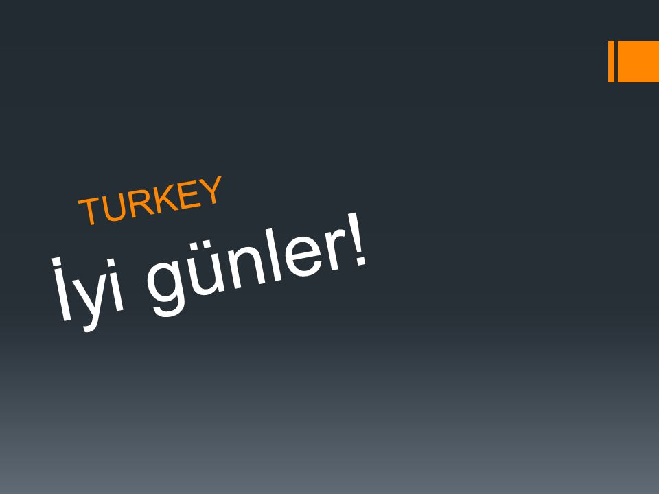 TURKEY İyi günler!