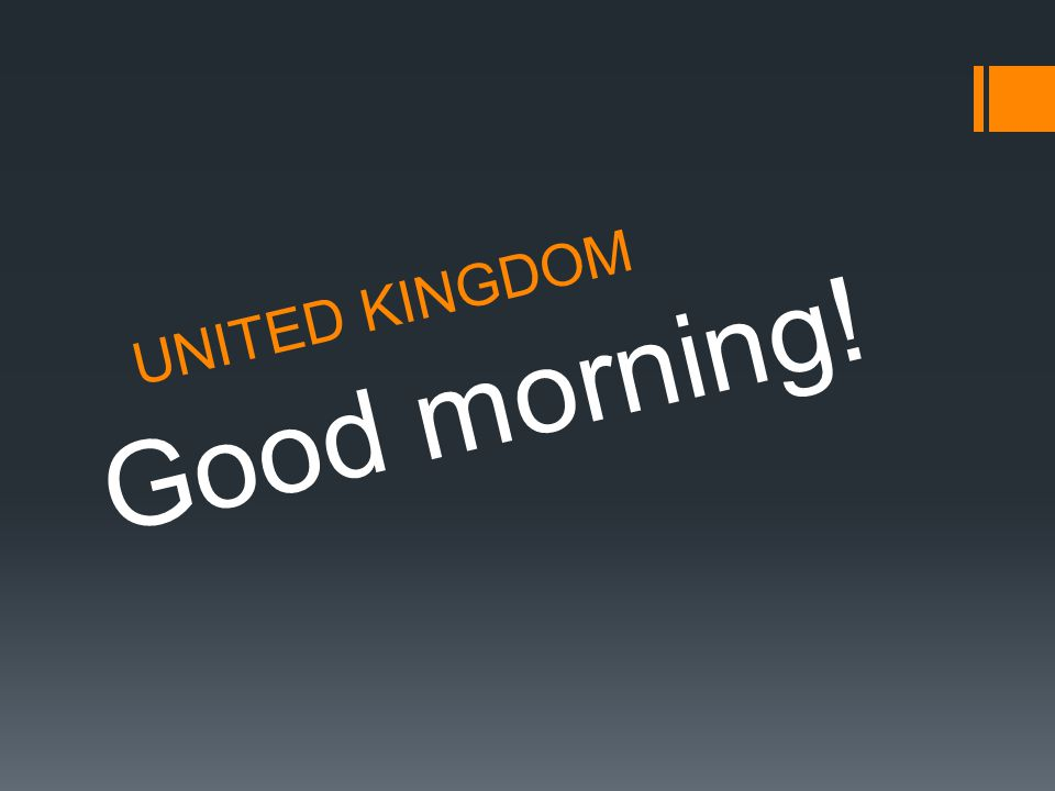UNITED KINGDOM Good morning!