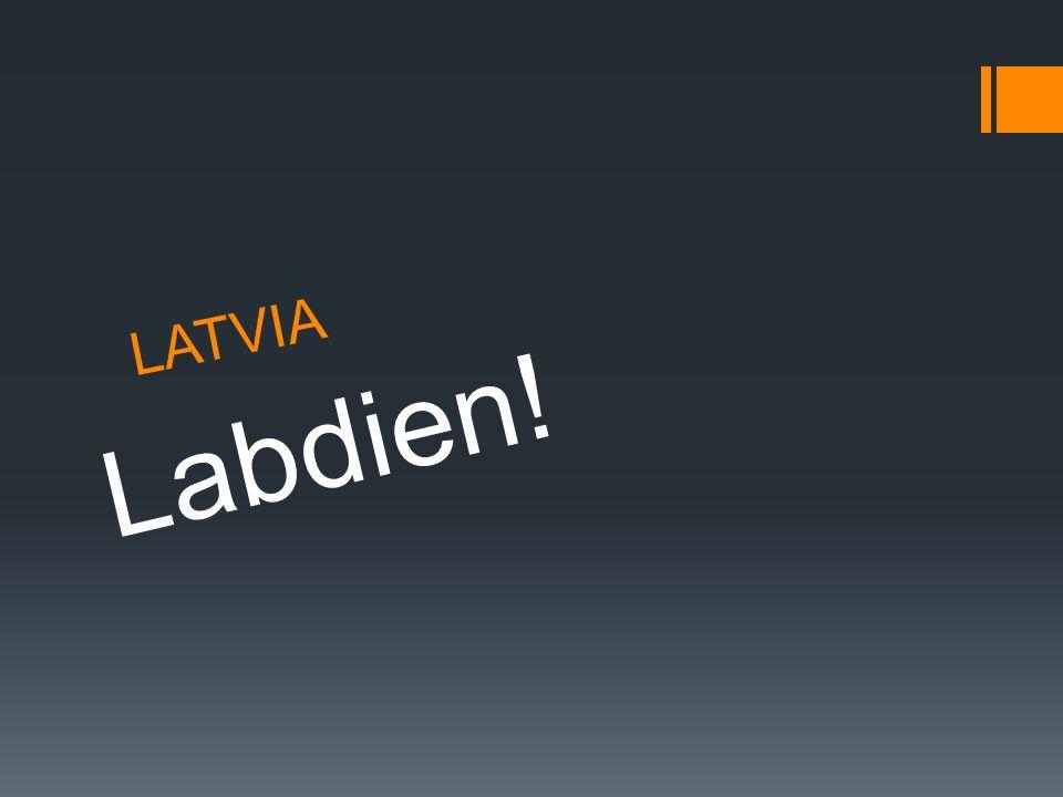 LATVIA Labdien!