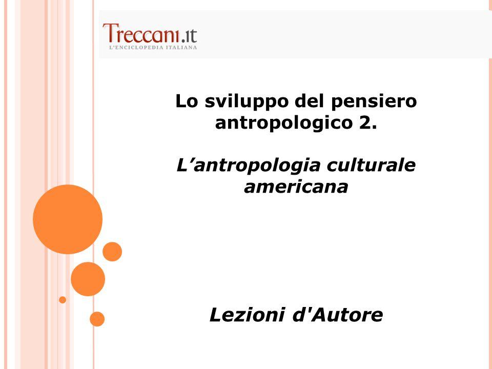 Lo sviluppo del pensiero antropologico 2. L'antropologia culturale americana Lezioni d'Autore