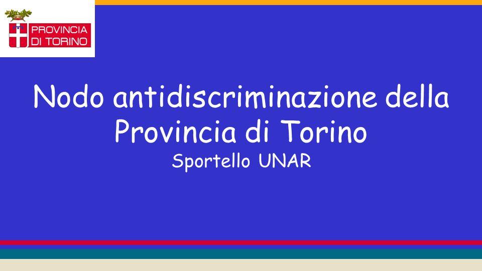 Nodo antidiscriminazione della Provincia di Torino Sportello UNAR