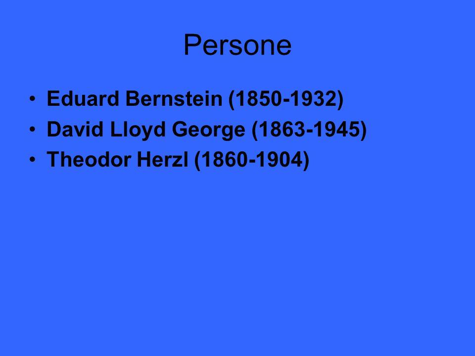 Persone Eduard Bernstein (1850-1932) David Lloyd George (1863-1945) Theodor Herzl (1860-1904)