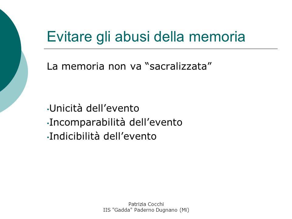 Evitare gli abusi della memoria La memoria non va sacralizzata Unicità dell'evento Incomparabilità dell'evento Indicibilità dell'evento Patrizia Cocchi IIS Gadda Paderno Dugnano (Mi)