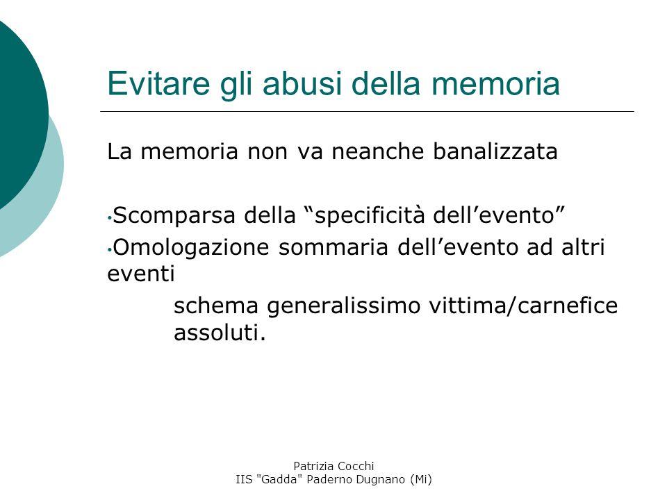 Evitare gli abusi della memoria La memoria non va neanche banalizzata Scomparsa della specificità dell'evento Omologazione sommaria dell'evento ad altri eventi schema generalissimo vittima/carnefice assoluti.