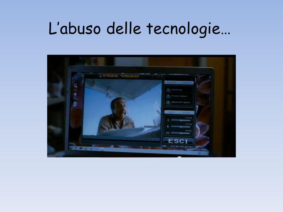 L'abuso delle tecnologie…
