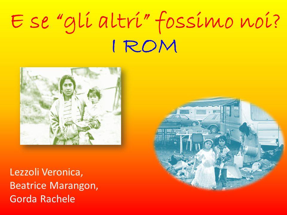 E se gli altri fossimo noi I ROM Lezzoli Veronica, Beatrice Marangon, Gorda Rachele