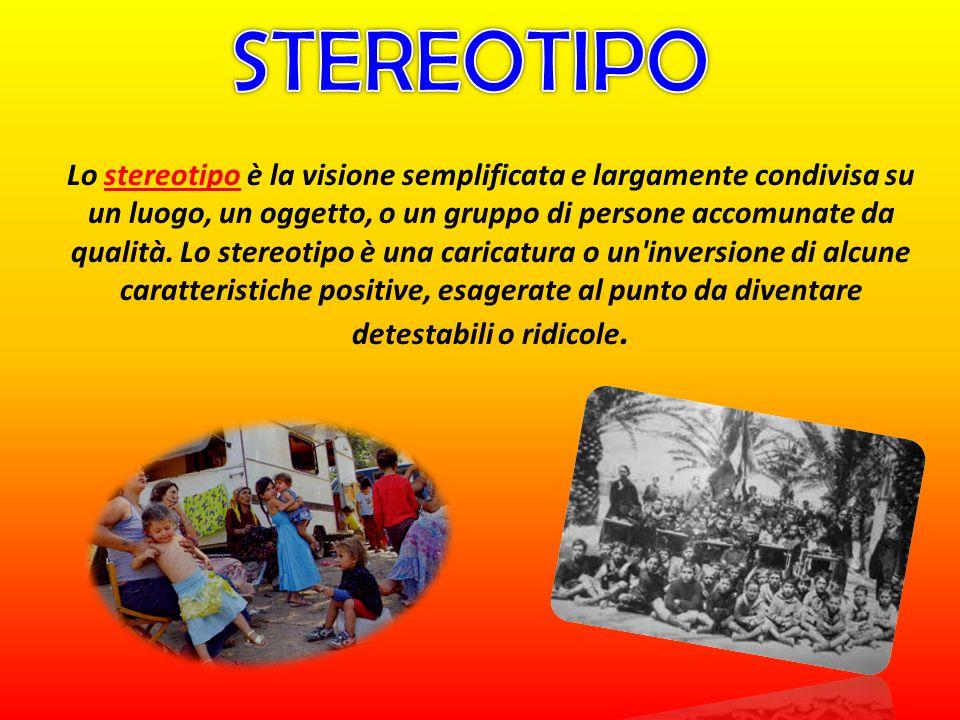 Lo stereotipo è la visione semplificata e largamente condivisa su un luogo, un oggetto, o un gruppo di persone accomunate da qualità.