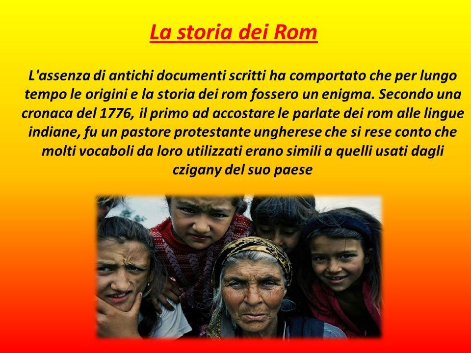 L assenza di antichi documenti scritti ha comportato che per lungo tempo le origini e la storia dei rom fossero un enigma.
