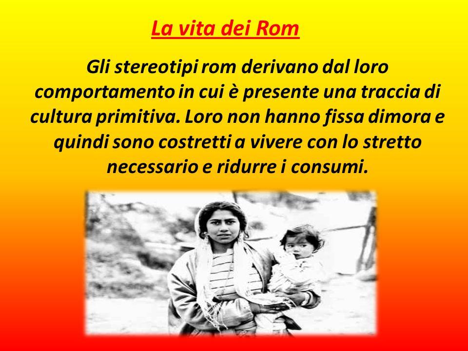 Gli stereotipi rom derivano dal loro comportamento in cui è presente una traccia di cultura primitiva.