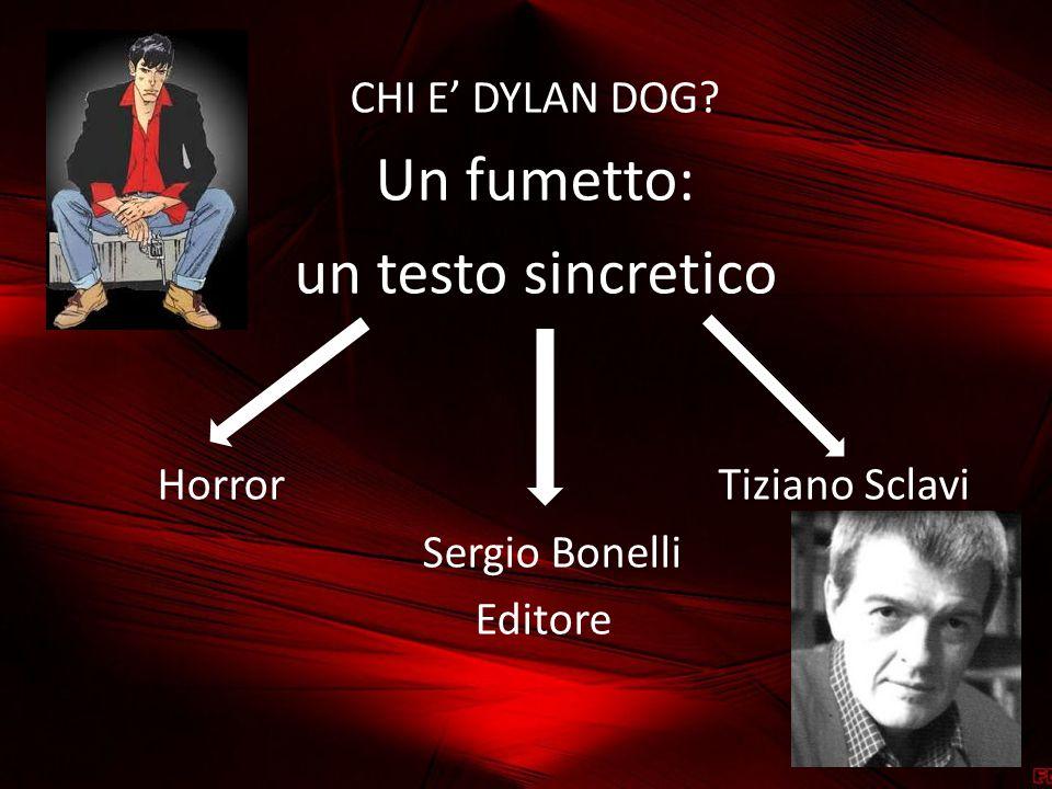 CHI E' DYLAN DOG? Un fumetto: un testo sincretico Horror Tiziano Sclavi Sergio Bonelli Editore