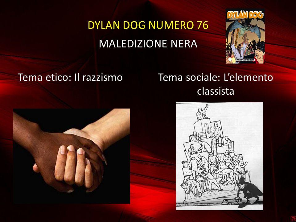 DYLAN DOG NUMERO 76 MALEDIZIONE NERA Tema etico: Il razzismoTema sociale: L'elemento classista