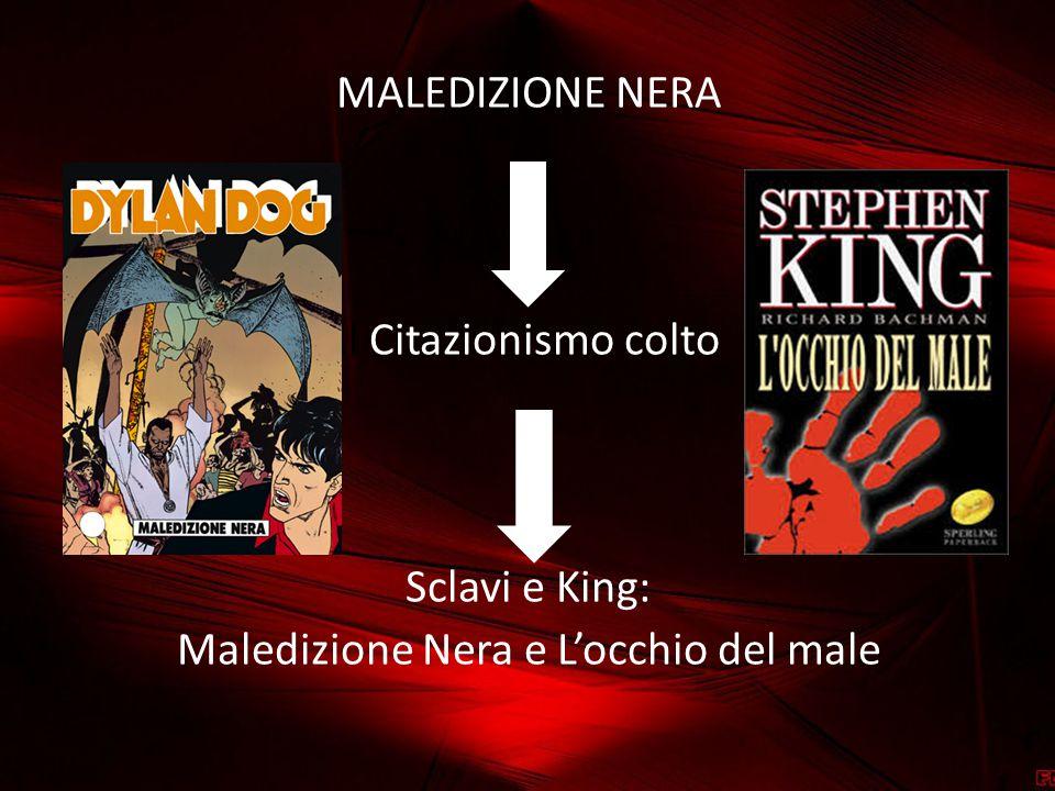 MALEDIZIONE NERA Il Citazionismo colto Sclavi e King: Maledizione Nera e L'occhio del male