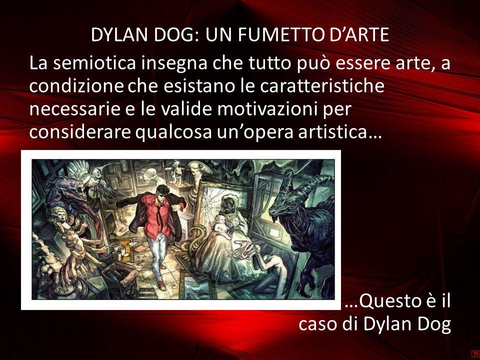 DYLAN DOG: UN FUMETTO D'ARTE La semiotica insegna che tutto può essere arte, a condizione che esistano le caratteristiche necessarie e le valide motiv