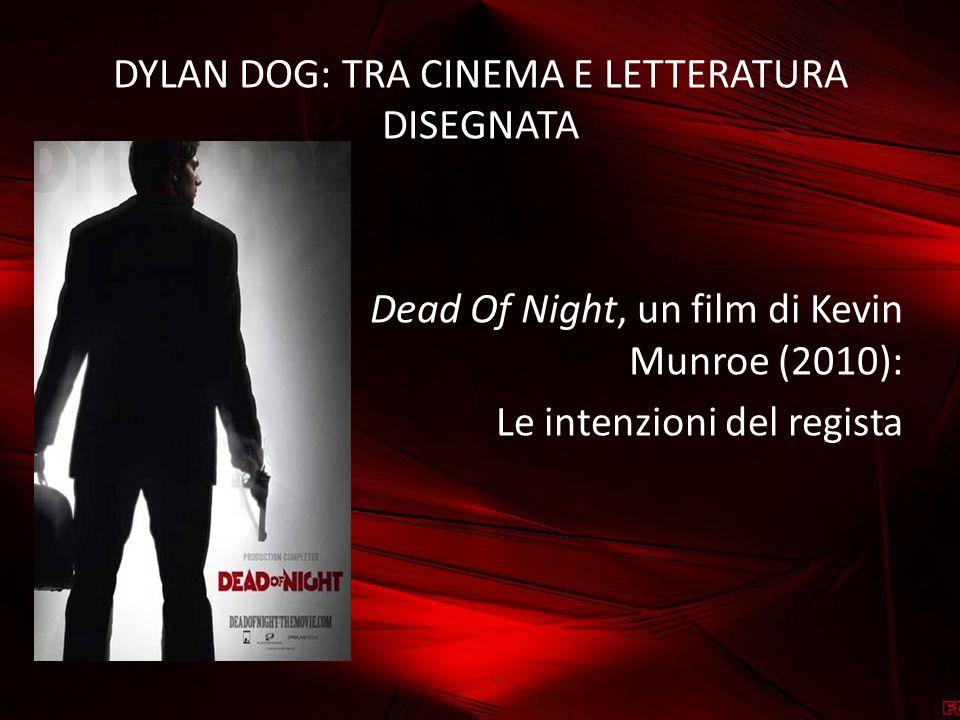 DYLAN DOG: TRA CINEMA E LETTERATURA DISEGNATA Dead Of Night, un film di Kevin Munroe (2010): Le intenzioni del regista