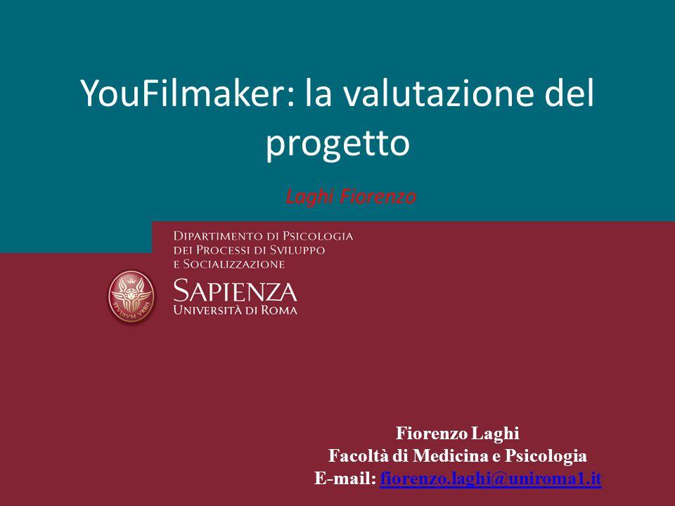 YouFilmaker: la valutazione del progetto Fiorenzo Laghi Facoltà di Medicina e Psicologia E-mail: fiorenzo.laghi@uniroma1.itfiorenzo.laghi@uniroma1.it Laghi Fiorenzo