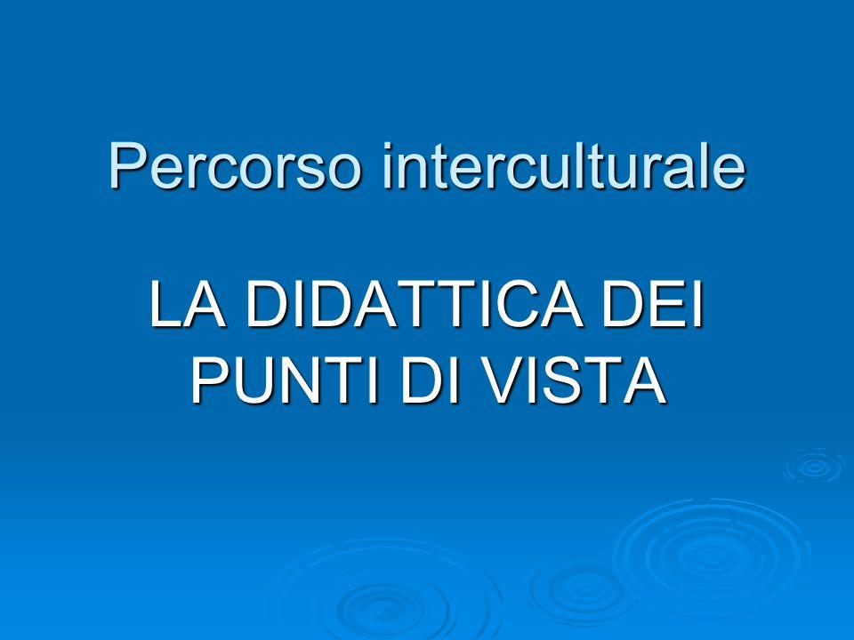 Percorso interculturale LA DIDATTICA DEI PUNTI DI VISTA