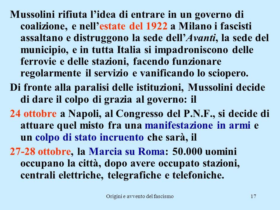 Origini e avvento del fascismo17 Mussolini rifiuta l'idea di entrare in un governo di coalizione, e nell'estate del 1922 a Milano i fascisti assaltano