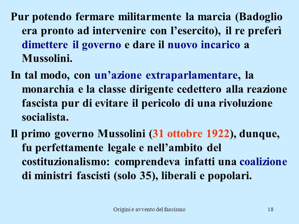 Origini e avvento del fascismo18 Pur potendo fermare militarmente la marcia (Badoglio era pronto ad intervenire con l'esercito), il re preferì dimette