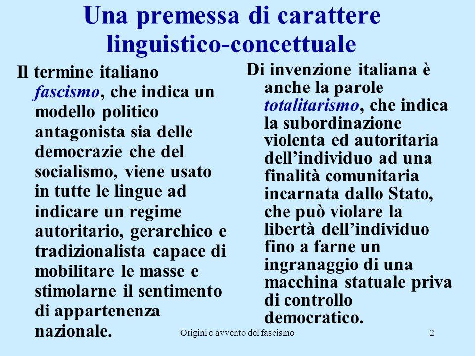 Origini e avvento del fascismo2 Una premessa di carattere linguistico-concettuale Il termine italiano fascismo, che indica un modello politico antagon