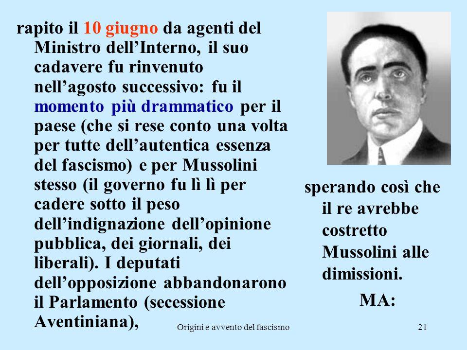 Origini e avvento del fascismo21 rapito il 10 giugno da agenti del Ministro dell'Interno, il suo cadavere fu rinvenuto nell'agosto successivo: fu il m