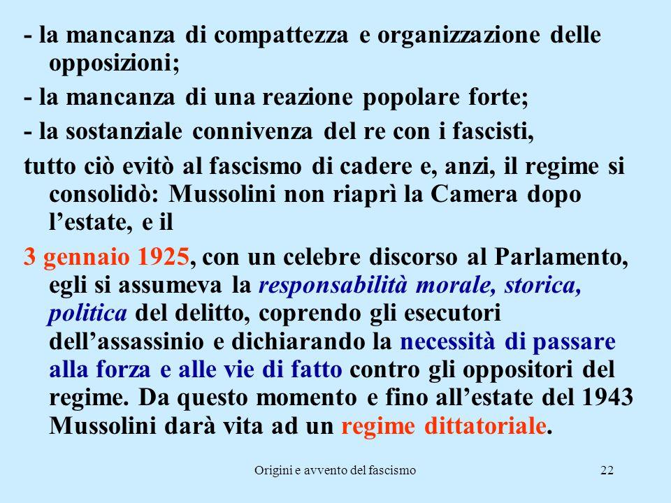 Origini e avvento del fascismo22 - la mancanza di compattezza e organizzazione delle opposizioni; - la mancanza di una reazione popolare forte; - la s