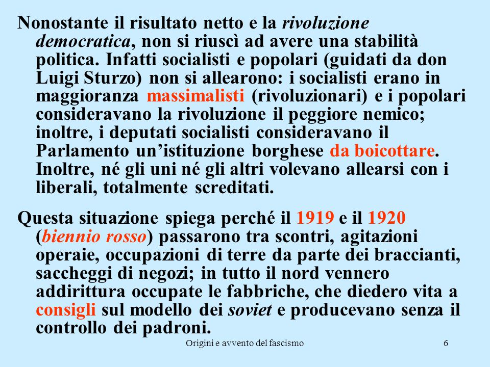Origini e avvento del fascismo6 Nonostante il risultato netto e la rivoluzione democratica, non si riuscì ad avere una stabilità politica. Infatti soc